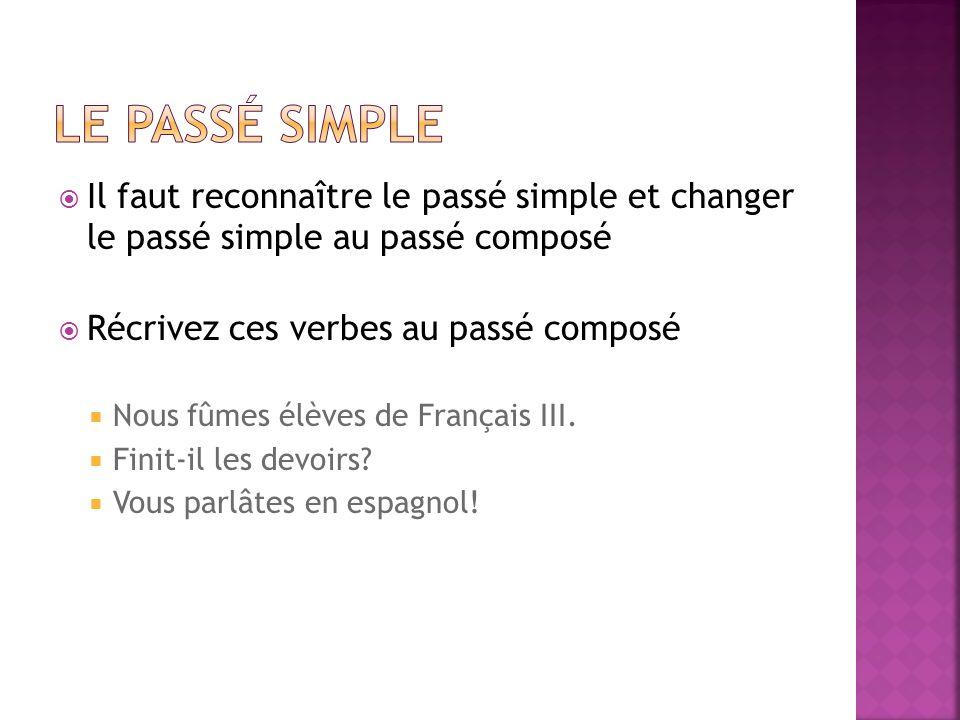 Le passé simple Il faut reconnaître le passé simple et changer le passé simple au passé composé. Récrivez ces verbes au passé composé.