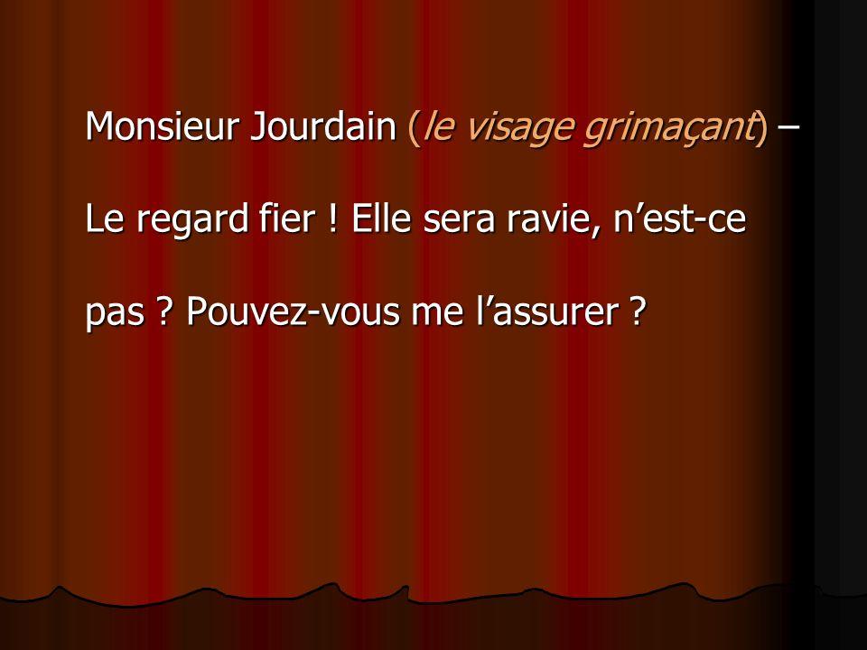 Monsieur Jourdain (le visage grimaçant) – Le regard fier