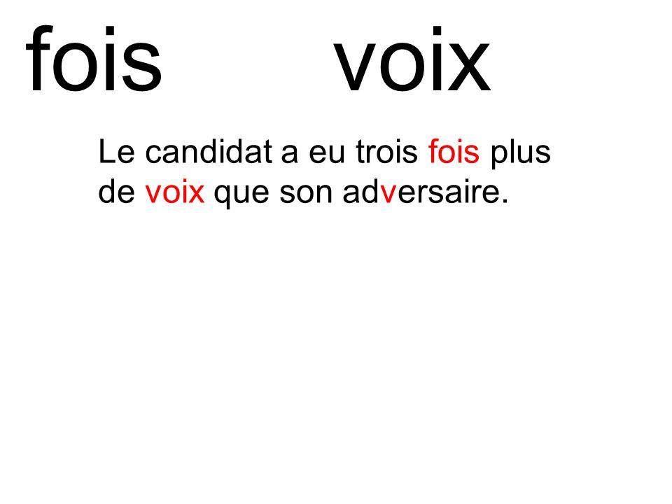 fois voix Le candidat a eu trois fois plus de voix que son adversaire.