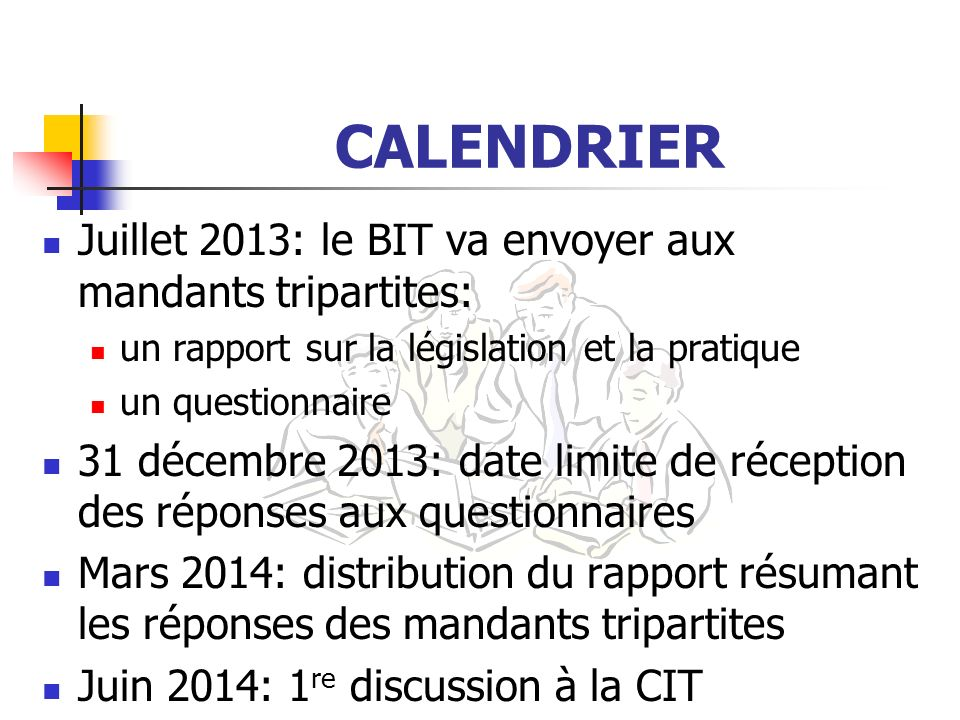 CALENDRIER Juillet 2013: le BIT va envoyer aux mandants tripartites: