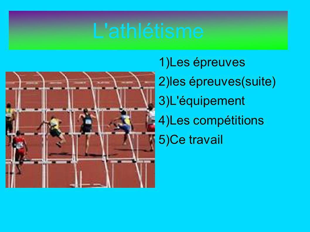 L athlétisme 1)Les épreuves 2)les épreuves(suite) 3)L équipement
