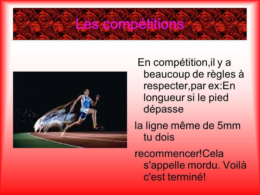 Les compétitions En compétition,il y a beaucoup de règles à respecter,par ex:En longueur si le pied dépasse.