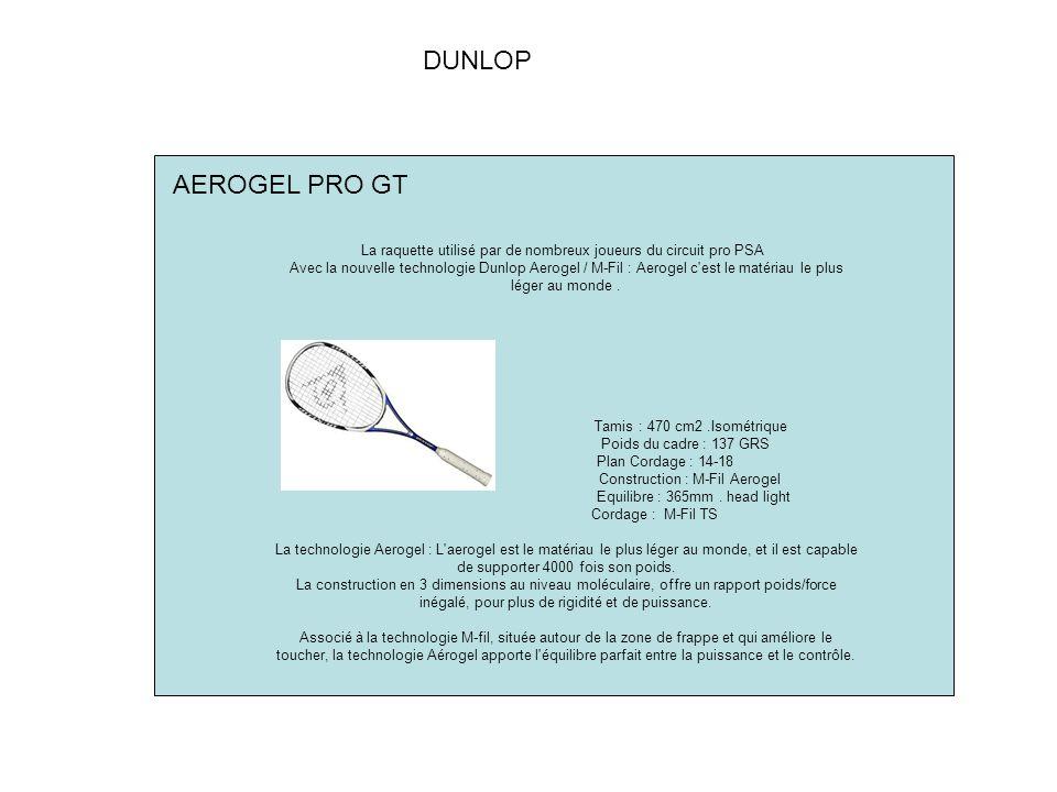 DUNLOP AEROGEL PRO GT. La raquette utilisé par de nombreux joueurs du circuit pro PSA