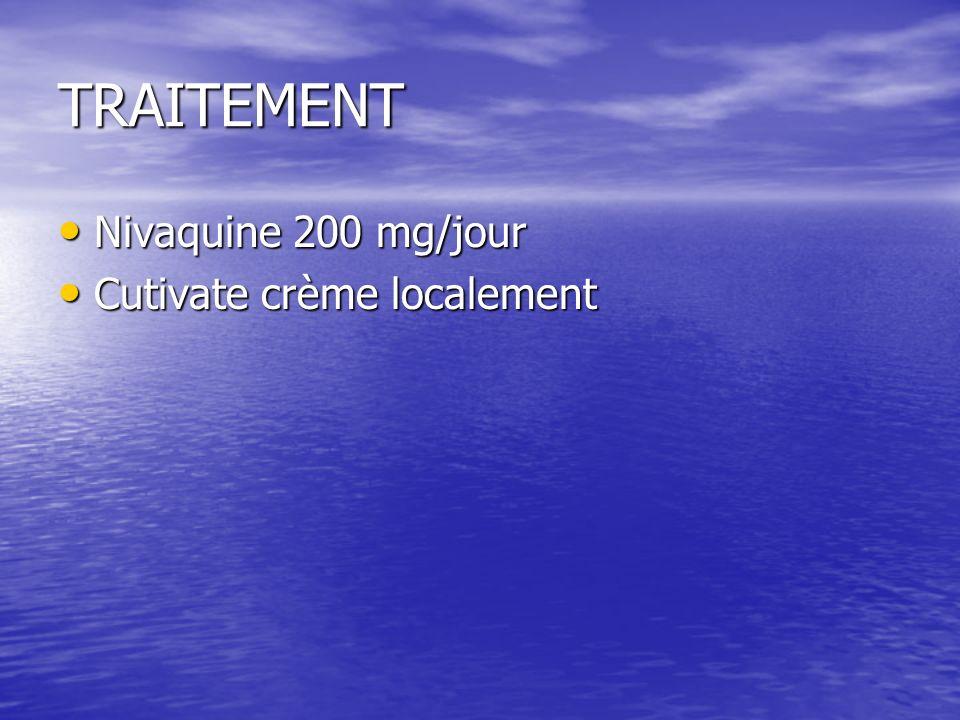 TRAITEMENT Nivaquine 200 mg/jour Cutivate crème localement
