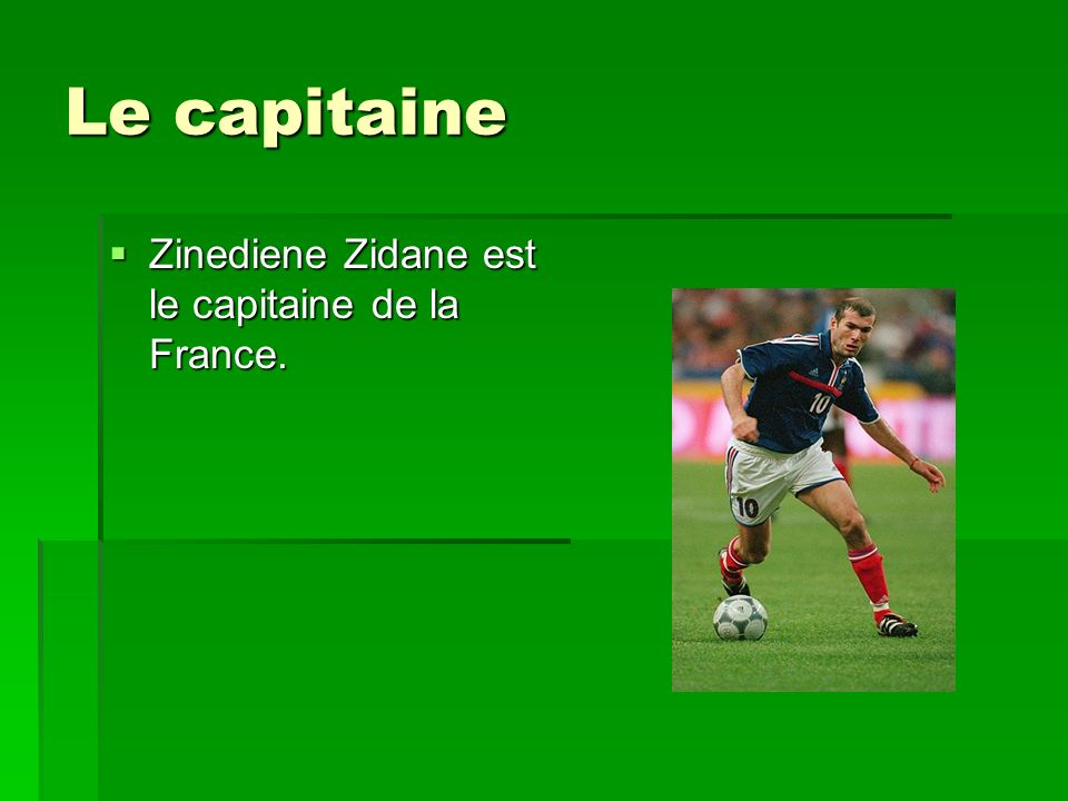 Le capitaine Zinediene Zidane est le capitaine de la France.