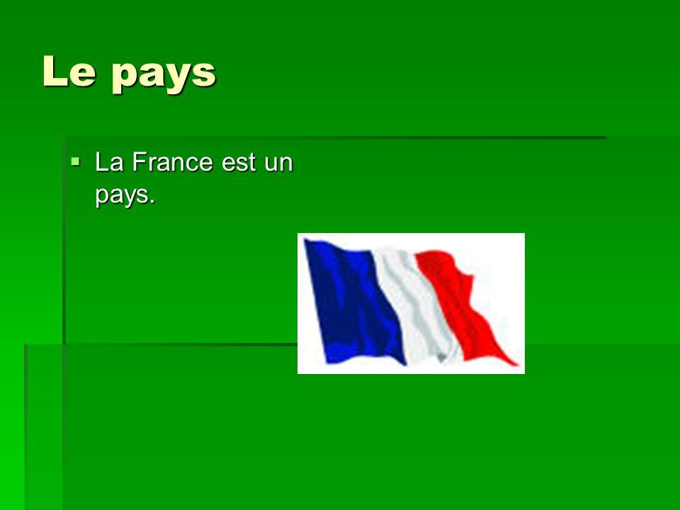 Le pays La France est un pays.