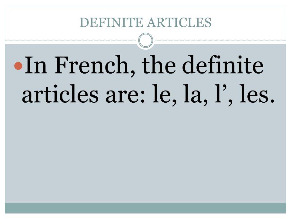 In French, the definite articles are: le, la, l', les.