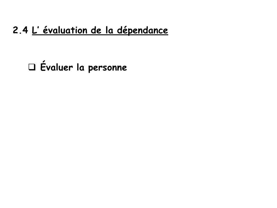 2.4 L' évaluation de la dépendance