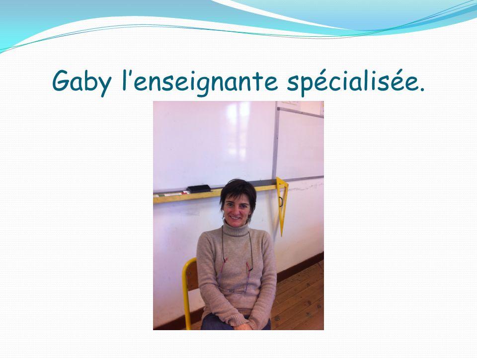 Gaby l'enseignante spécialisée.