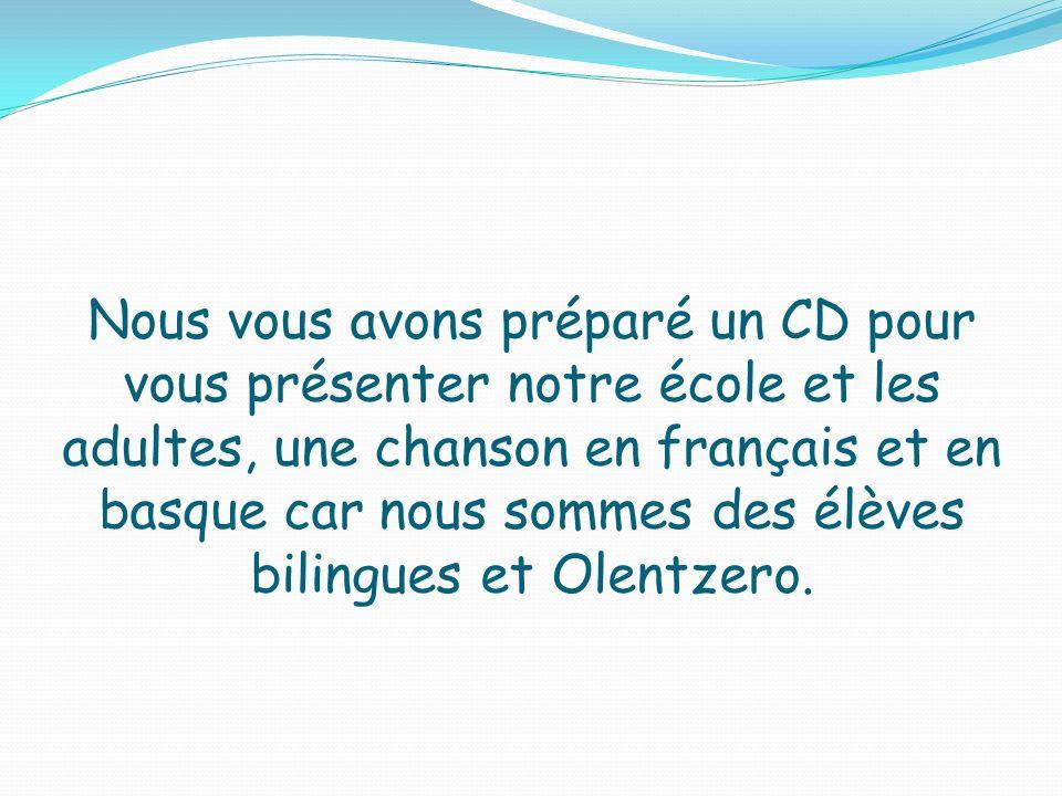 Nous vous avons préparé un CD pour vous présenter notre école et les adultes, une chanson en français et en basque car nous sommes des élèves bilingues et Olentzero.
