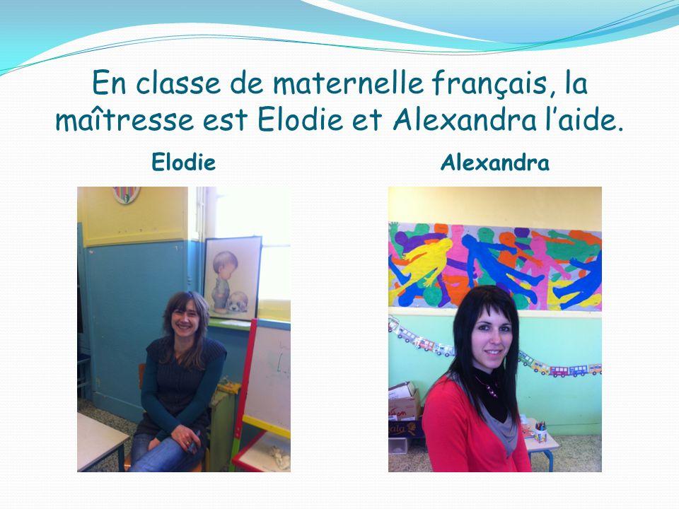 En classe de maternelle français, la maîtresse est Elodie et Alexandra l'aide.