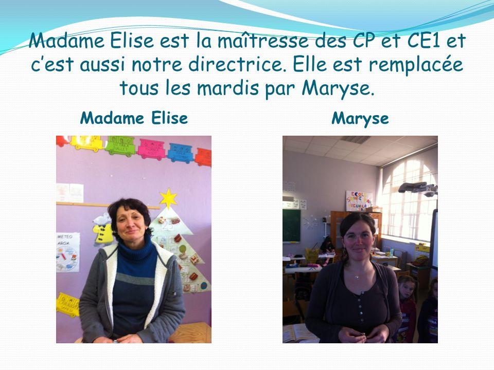 Madame Elise est la maîtresse des CP et CE1 et c'est aussi notre directrice. Elle est remplacée tous les mardis par Maryse.