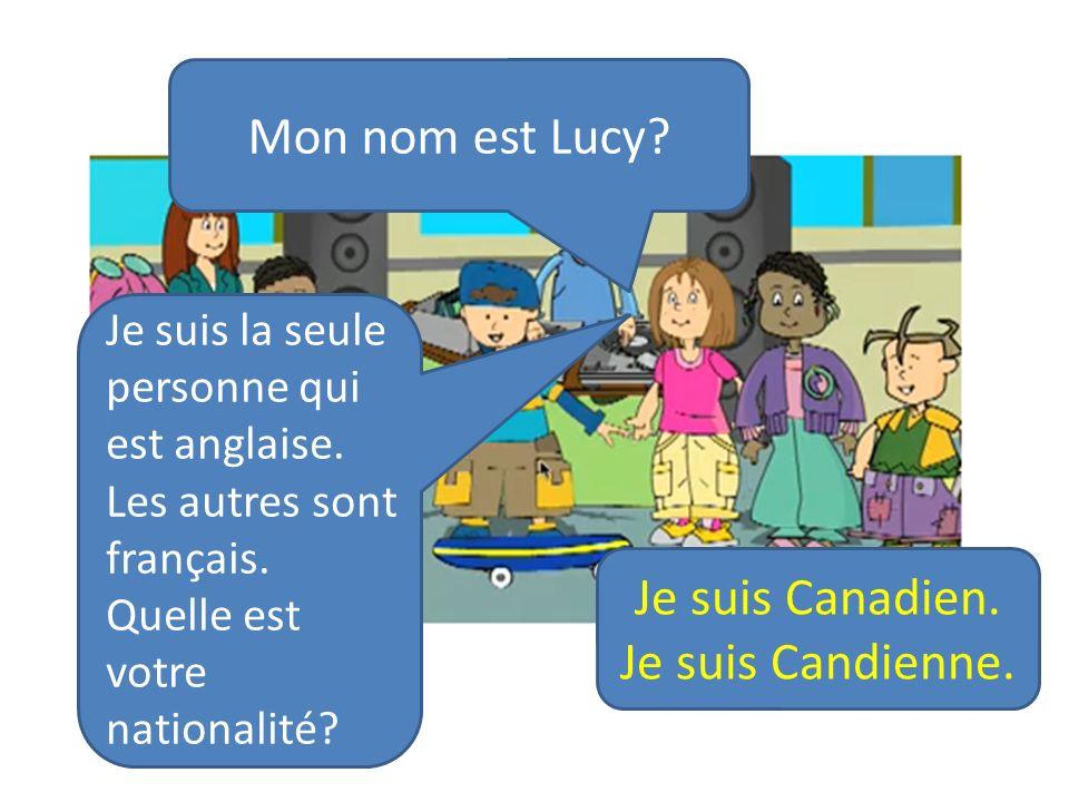 Mon nom est Lucy Je suis Canadien. Je suis Candienne.