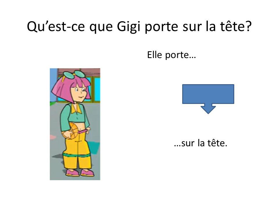 Qu'est-ce que Gigi porte sur la tête