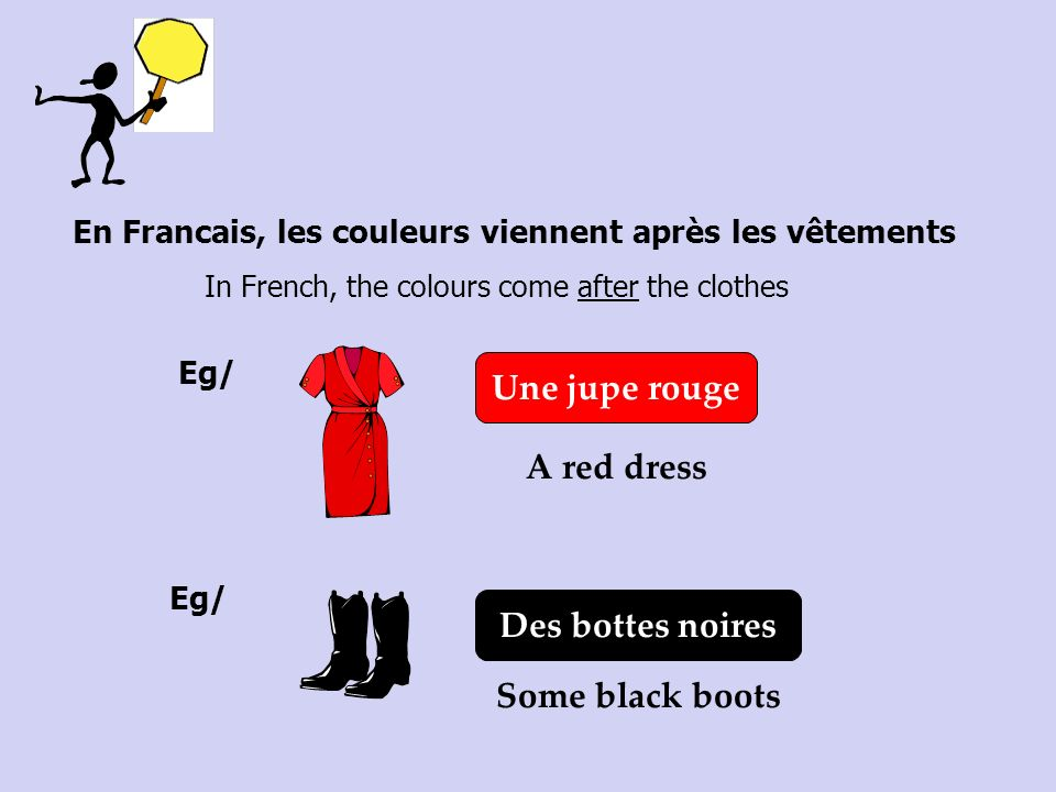 Une jupe rouge A red dress Des bottes noires Some black boots