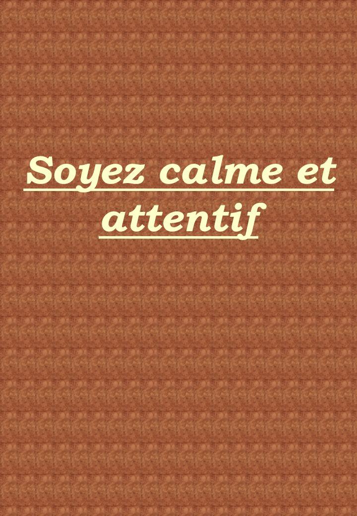 Soyez calme et attentif