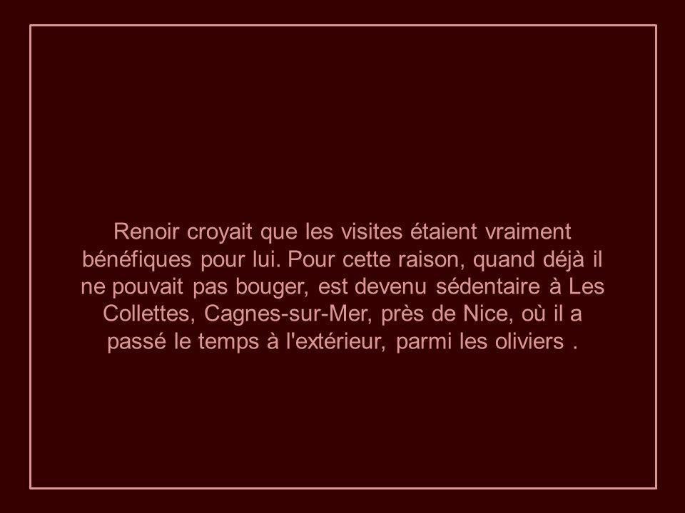 Renoir croyait que les visites étaient vraiment bénéfiques pour lui