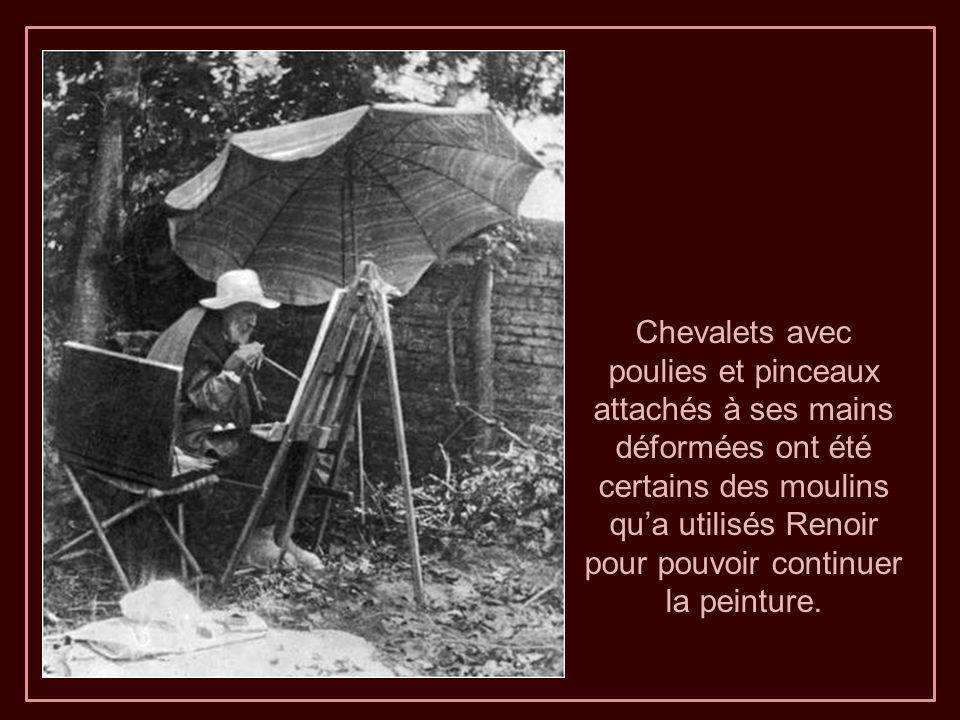 Chevalets avec poulies et pinceaux attachés à ses mains déformées ont été certains des moulins qu'a utilisés Renoir pour pouvoir continuer la peinture.