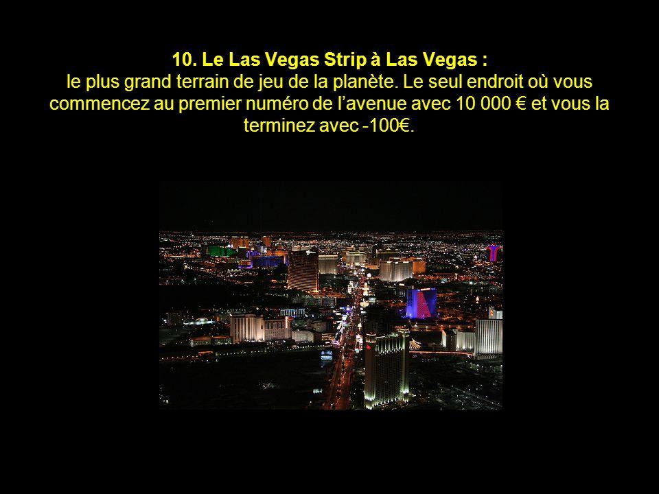 10. Le Las Vegas Strip à Las Vegas : le plus grand terrain de jeu de la planète.