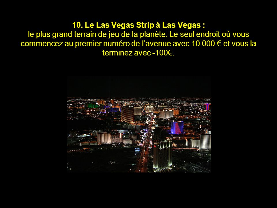 10.Le Las Vegas Strip à Las Vegas : le plus grand terrain de jeu de la planète.