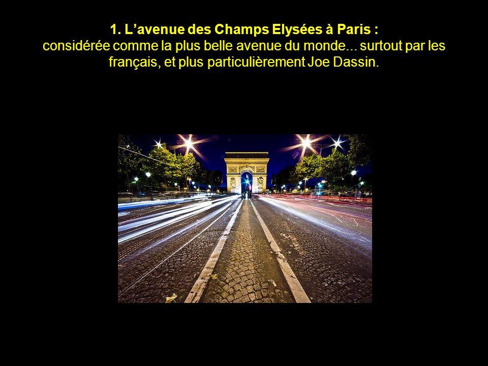 1.L'avenue des Champs Elysées à Paris : considérée comme la plus belle avenue du monde...