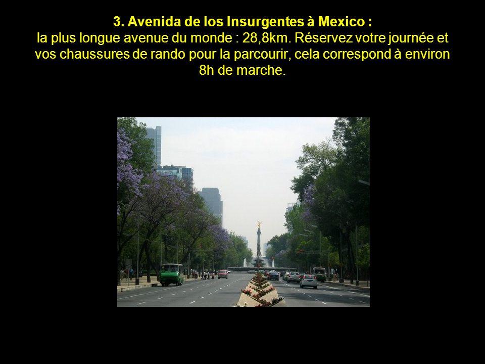 3. Avenida de los Insurgentes à Mexico : la plus longue avenue du monde : 28,8km.