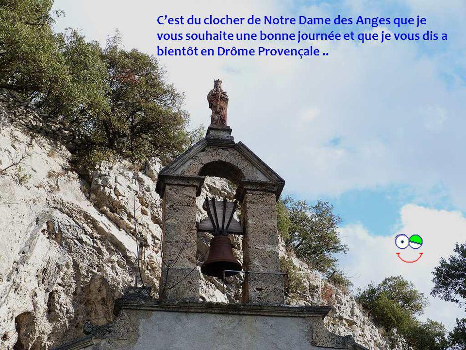 C'est du clocher de Notre Dame des Anges que je vous souhaite une bonne journée et que je vous dis a bientôt en Drôme Provençale ..