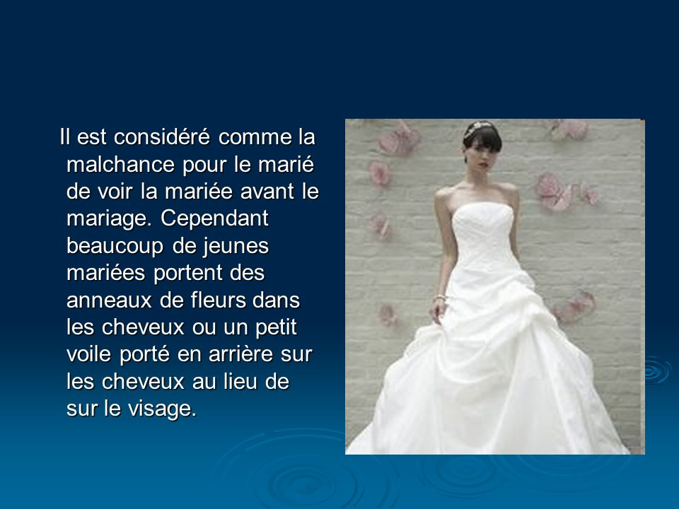 Il est considéré comme la malchance pour le marié de voir la mariée avant le mariage.