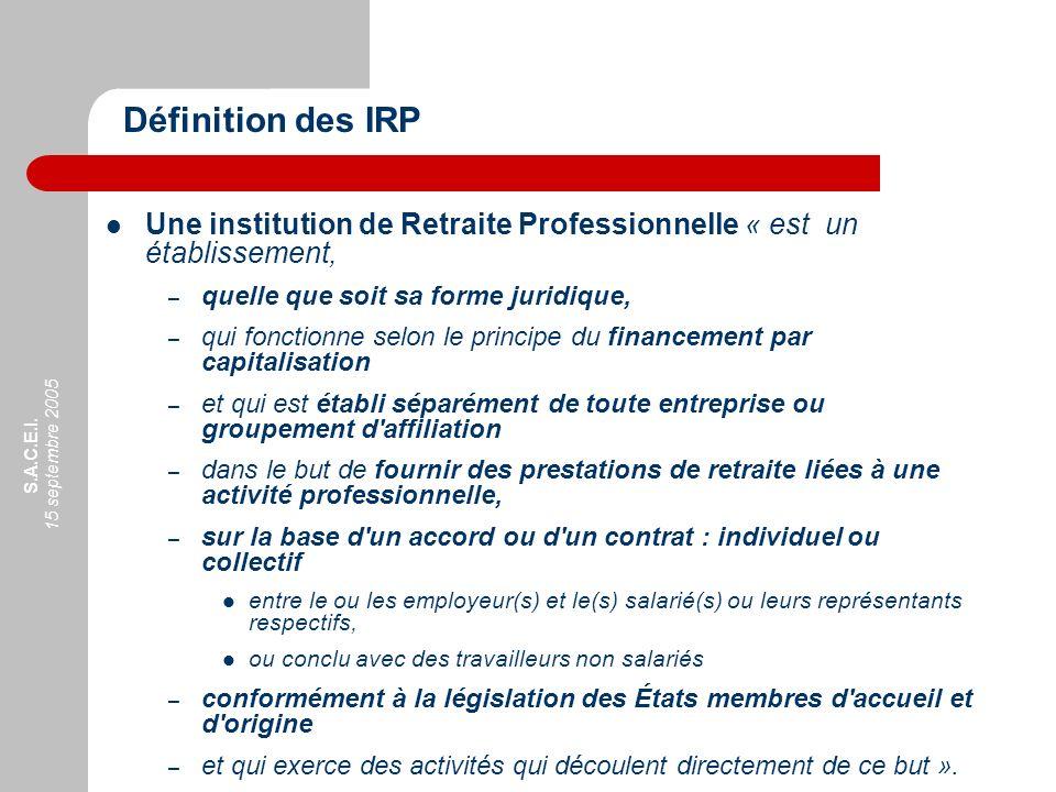 Définition des IRP Une institution de Retraite Professionnelle « est un établissement, quelle que soit sa forme juridique,