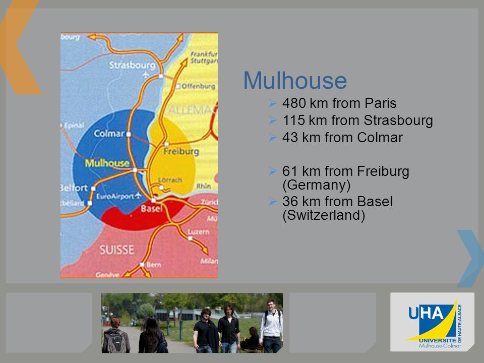 Mulhouse 480 km from Paris 115 km from Strasbourg 43 km from Colmar