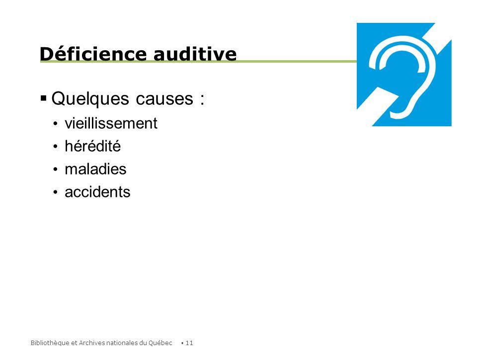 Déficience auditive Quelques causes : vieillissement hérédité maladies