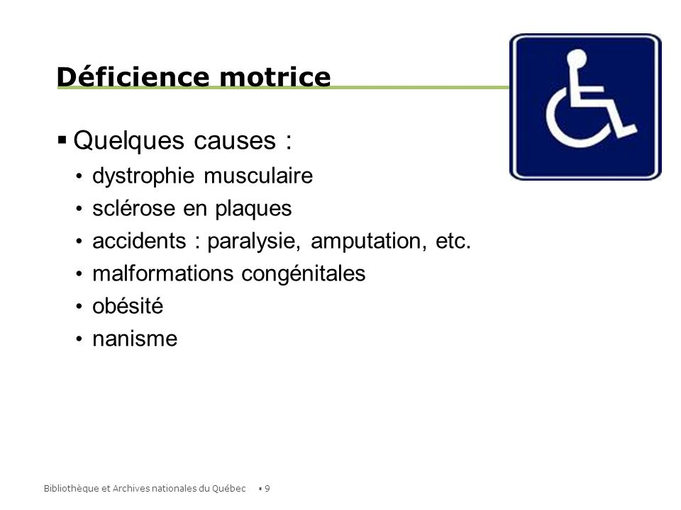 Déficience motrice Quelques causes : dystrophie musculaire