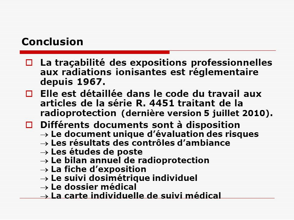 Conclusion La traçabilité des expositions professionnelles aux radiations ionisantes est réglementaire depuis 1967.
