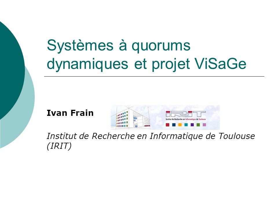 Systèmes à quorums dynamiques et projet ViSaGe