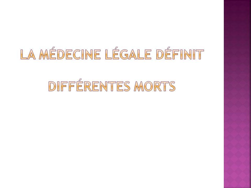 La médecine légale définit différentes morts