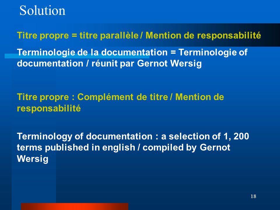 Solution Titre propre = titre parallèle / Mention de responsabilité