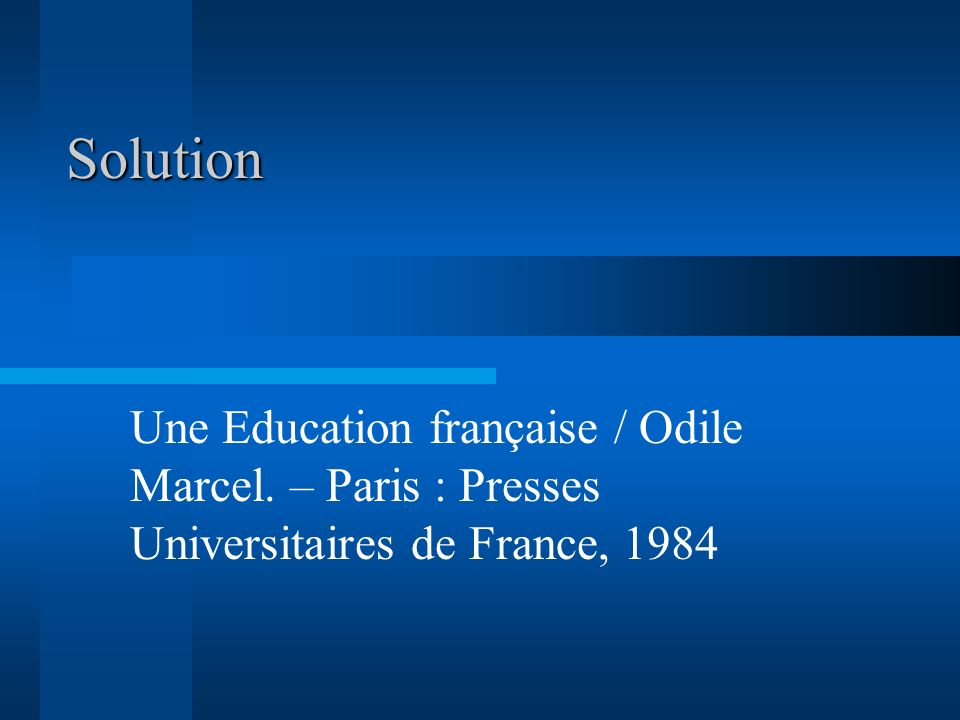 Solution Une Education française / Odile Marcel. – Paris : Presses Universitaires de France, 1984