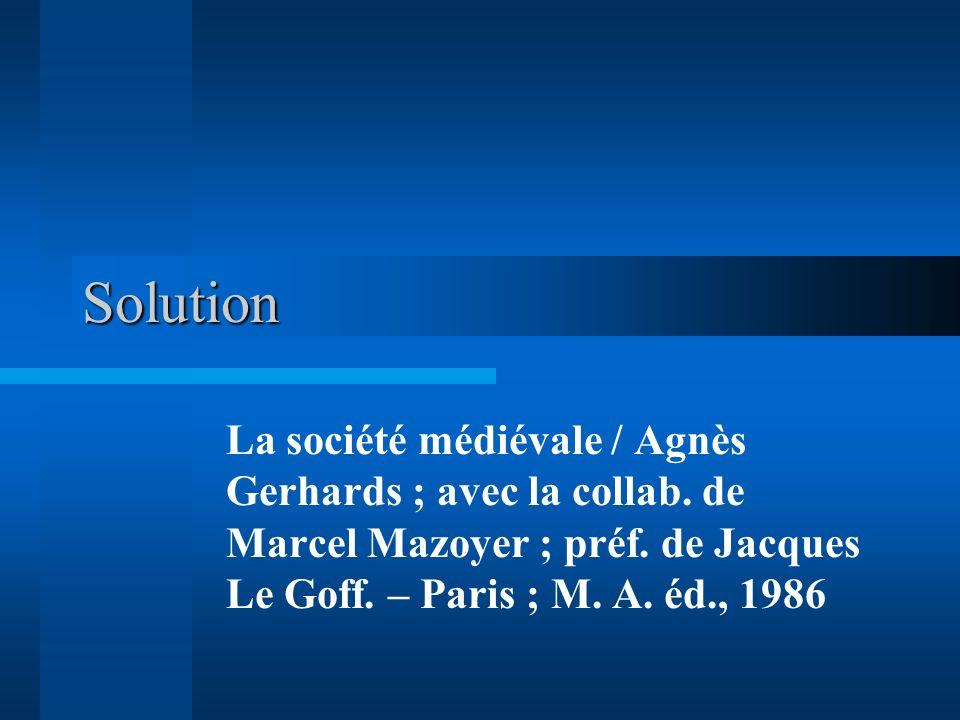 Solution La société médiévale / Agnès Gerhards ; avec la collab.