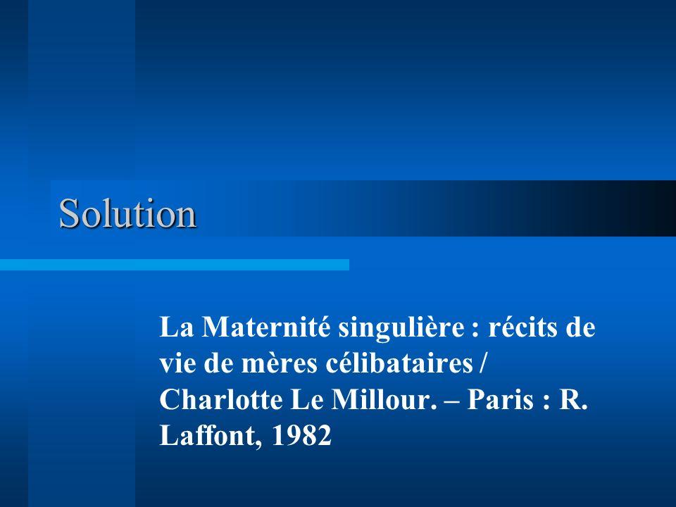 Solution La Maternité singulière : récits de vie de mères célibataires / Charlotte Le Millour.