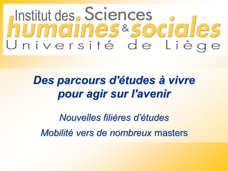 Des parcours d études à vivre pour agir sur l avenir Nouvelles filières d'études Mobilité vers de nombreux masters