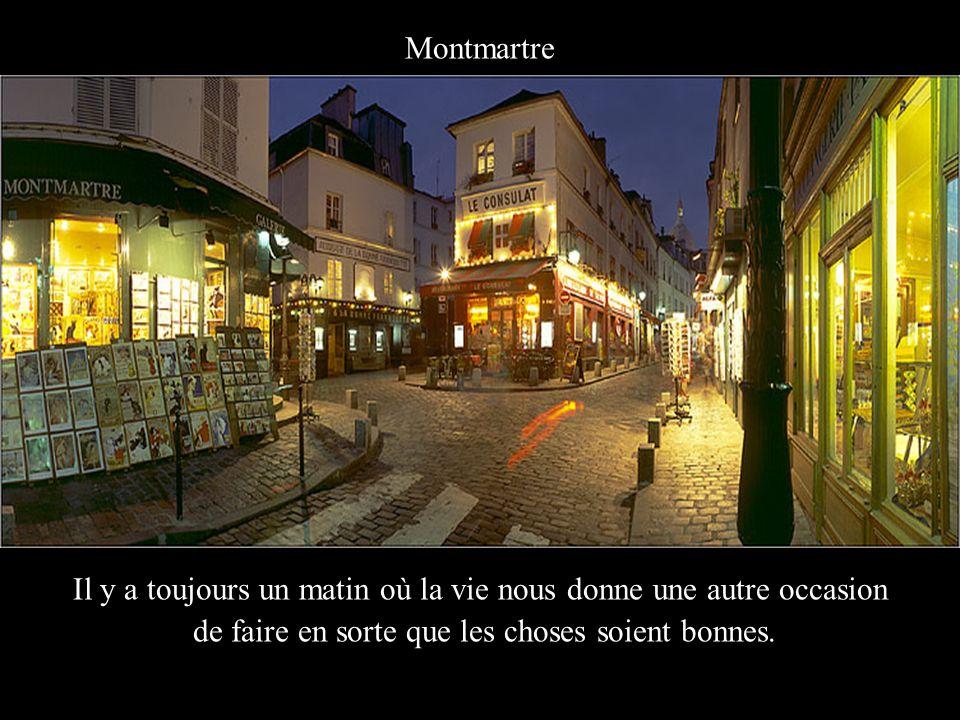 Montmartre Il y a toujours un matin où la vie nous donne une autre occasion de faire en sorte que les choses soient bonnes.