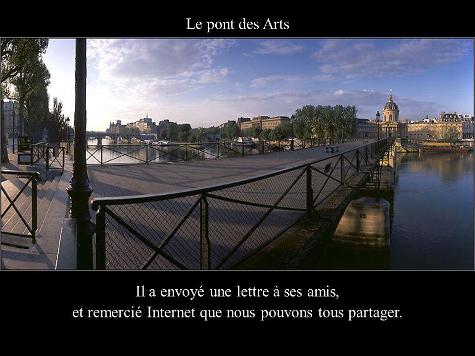 Le pont des Arts Il a envoyé une lettre à ses amis, et remercié Internet que nous pouvons tous partager.