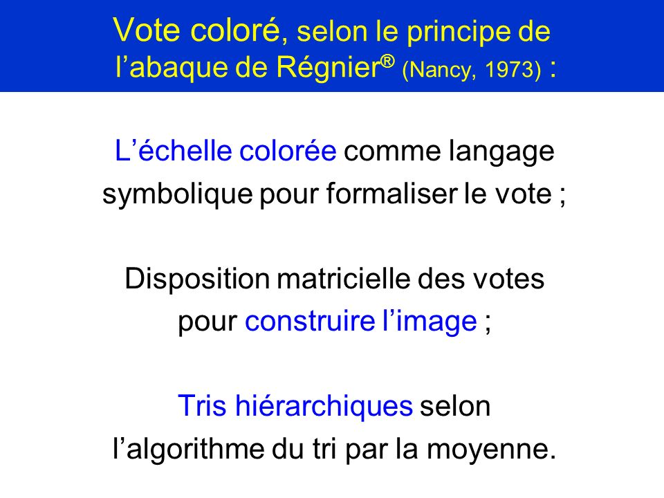Vote coloré, selon le principe de l'abaque de Régnier® (Nancy, 1973) :