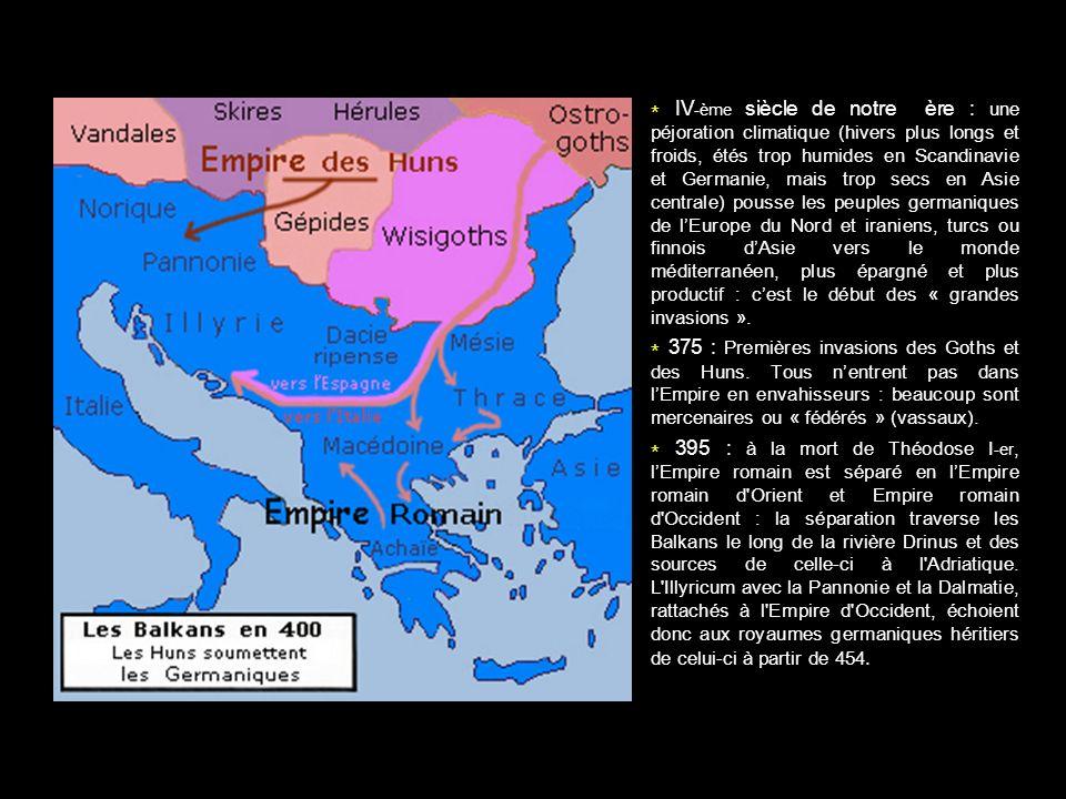 * IV-ème siècle de notre ère : une péjoration climatique (hivers plus longs et froids, étés trop humides en Scandinavie et Germanie, mais trop secs en Asie centrale) pousse les peuples germaniques de l'Europe du Nord et iraniens, turcs ou finnois d'Asie vers le monde méditerranéen, plus épargné et plus productif : c'est le début des « grandes invasions ».