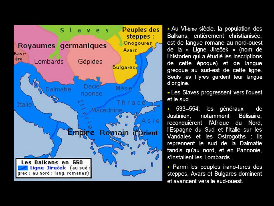 * Au VI-ème siècle, la population des Balkans, entièrement christianisée, est de langue romane au nord-ouest de la « Ligne Jireček » (nom de l'historien qui a étudié les inscriptions de cette époque) et de langue grecque au sud-est de cette ligne. Seuls les Illyres gardent leur langue d'origine.