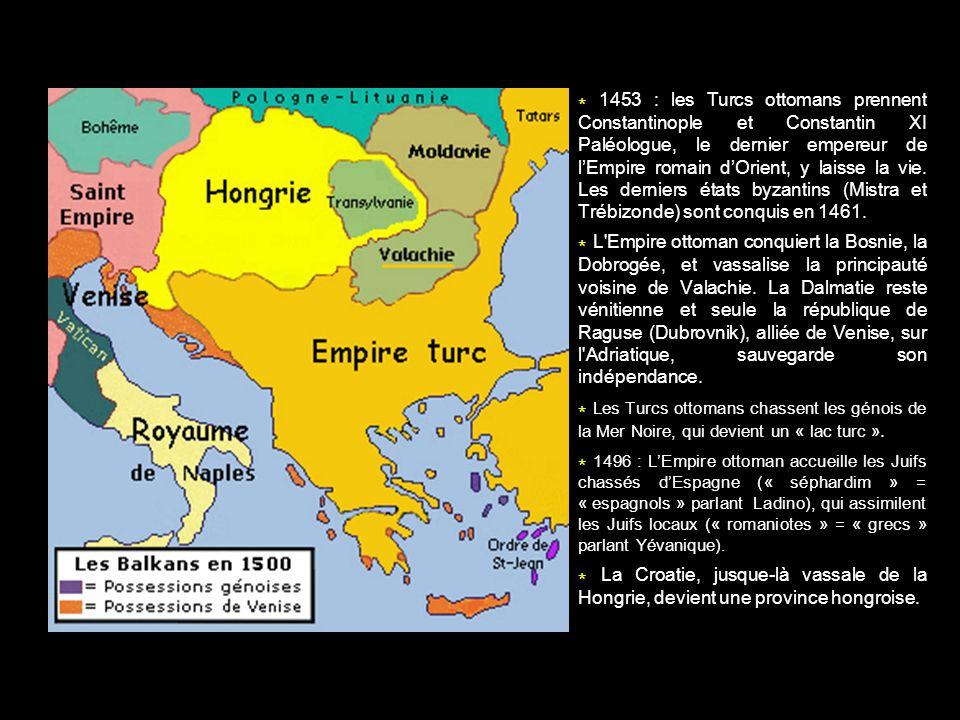* 1453 : les Turcs ottomans prennent Constantinople et Constantin XI Paléologue, le dernier empereur de l'Empire romain d'Orient, y laisse la vie. Les derniers états byzantins (Mistra et Trébizonde) sont conquis en 1461.