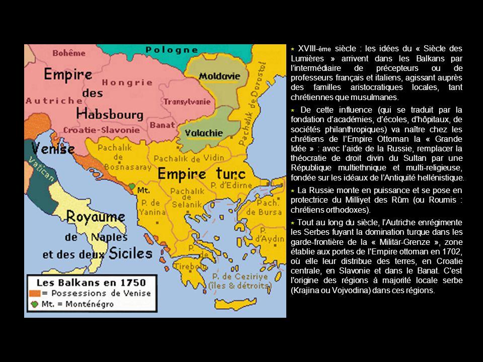 * XVIII-ème siècle : les idées du « Siècle des Lumières » arrivent dans les Balkans par l'intermédiaire de précepteurs ou de professeurs français et italiens, agissant auprès des familles aristocratiques locales, tant chrétiennes que musulmanes.