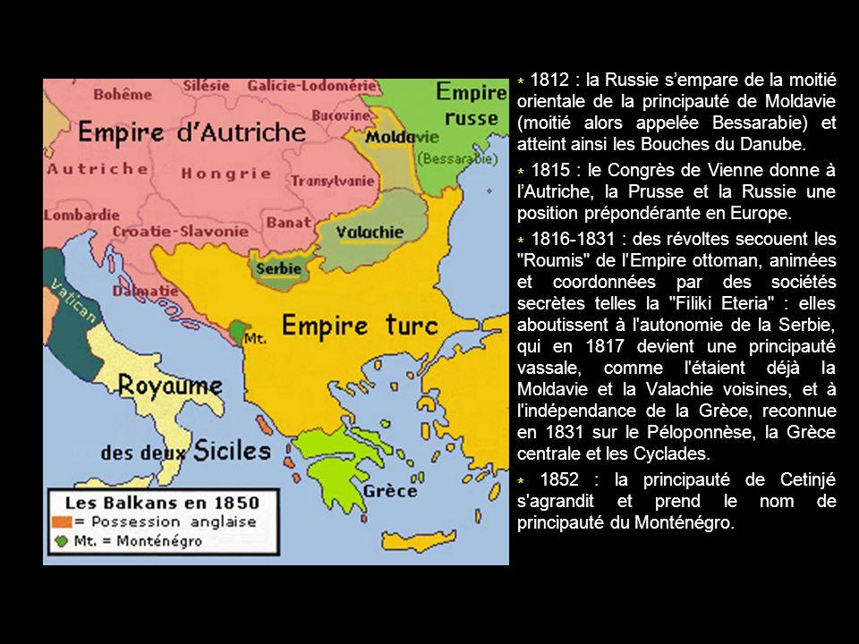 * 1812 : la Russie s'empare de la moitié orientale de la principauté de Moldavie (moitié alors appelée Bessarabie) et atteint ainsi les Bouches du Danube.