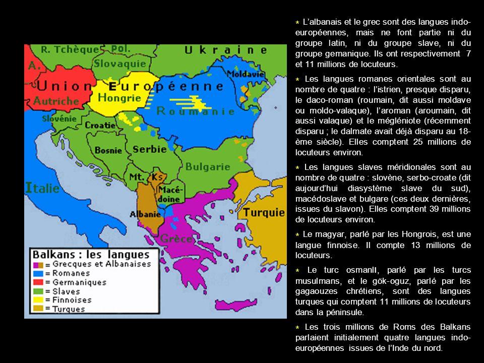 * L'albanais et le grec sont des langues indo-européennes, mais ne font partie ni du groupe latin, ni du groupe slave, ni du groupe gemanique. Ils ont respectivement 7 et 11 millions de locuteurs.
