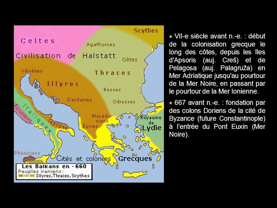 * VII-e siècle avant n.-e. : début de la colonisation grecque le long des côtes, depuis les îles d Apsoris (auj. Creš) et de Pelagosa (auj. Palagruža) en Mer Adriatique jusqu au pourtour de la Mer Noire, en passant par le pourtour de la Mer Ionienne.